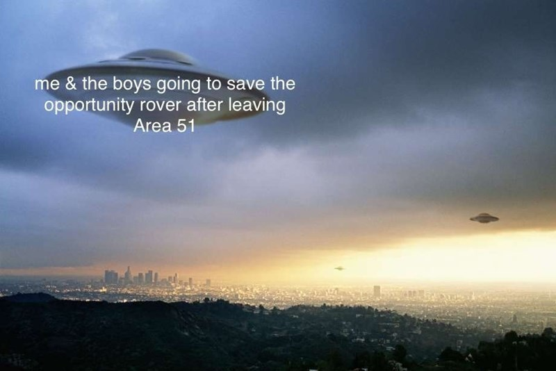 Sky - me & the boys going to save the opportunity rover after leaving Area 51