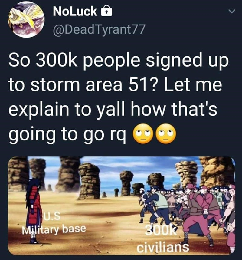 Text - NoLuck @DeadTyrant77 So 300k people signed up to storm area 51? Let me explain to yall how that's going to go rq U.S Military base 300K civilians