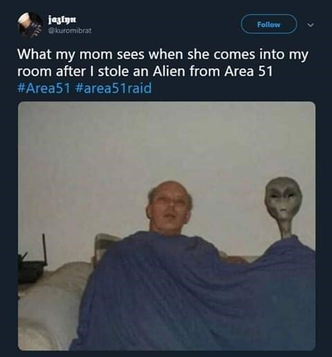 Technology - jaslyn Follow kuromibrat What my mom sees when she comes into my room after I stole an Alien from Area 51 #Area51 #area51raid