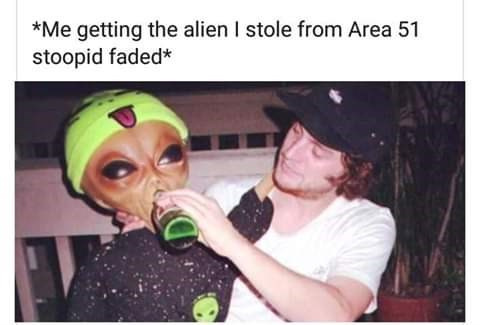 Photo caption - *Me getting the alien I stole from Area 51 stoopid faded*