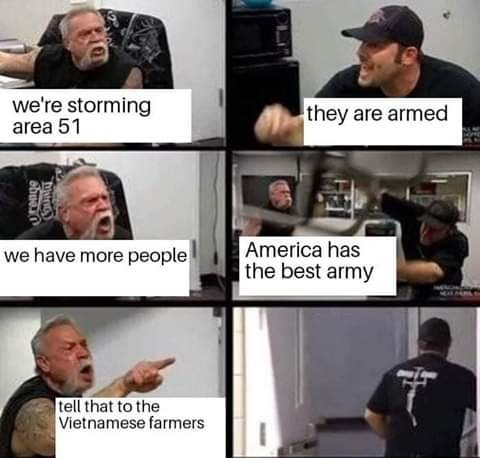Photo caption - we're storming area 51 they are armed America has the best army we have more people tell that to the Vietnamese farmers OUDT