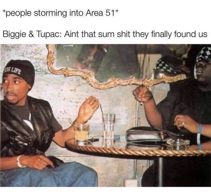 "Meme - ""people storming into Area 51* Biggie & Tupac: Aint that sum shit they finally found us LIFE"""