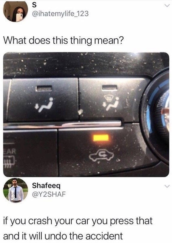 Technology - @ihatemylife_123 What does this thing mean? EAR Shafeeq @Y2SHAF if you crash your car you press that and it will undo the accident