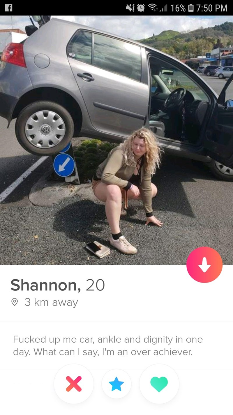 funny tinder - Vehicle door - 16% 7:50 PM f Shannon, 20 3 km away Fucked up me car, ankle and dignity in one day. What can I say, I'm an over achiever. X