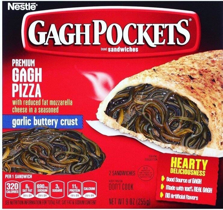 Food - Nestle GAGHPOCKETS brand sandwiches PREMIUM GAGH PIZZA with reduced fat mozzarella cheese in a seasoned garlic buttery crust SERVING SUGGESTION HEARTY U.S NPE CITD ANO FAMED8 DELICIOUSNESS 2 SANDWICHES PER 1 SANDWICH WCLTURE Good Source of GAGH KEEP FROZEN 320 6 DON'T COOK 690mg 3p 11, PROTEIN Made with 100% REAL GAGH CALCIUM SUGARS SAT FAT SODIUM CALORIES nO Artificial Ravors 30% DV 29% DV 20% DV 19% DV SEE NUTRITION INFORMATION FOR TOTAL FAT SAT FAT & SODUM CONTENT (041 20 6 1M13