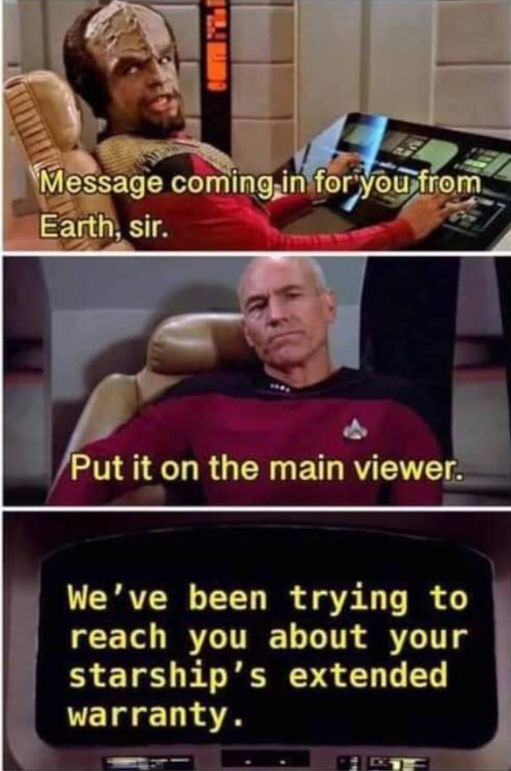 Photo caption - Message coming in foryou from Earth, sir. Put it on the main viewer. 've been trying to reach you about your starship's extended warranty