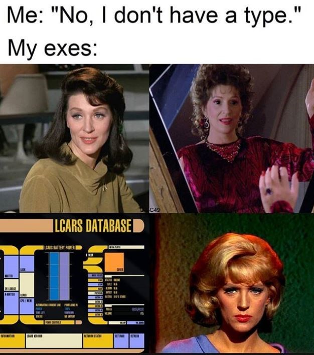 """Facial expression - Me: """"No, I don't have a type."""" My exes: C49 LCARS DATABASE LCASS BATTERY POWE I TER / NFRE ICARE VER"""