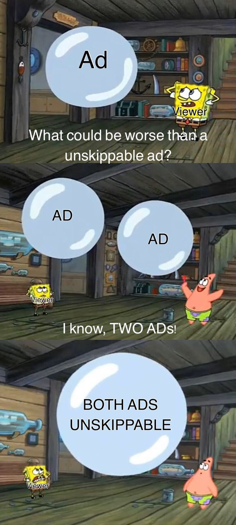 Cartoon - Ad Viewer What could be worse than a unskippable ad? AD AD Viewer I know, TWO ADs! BOTH ADS UNSKIPPABLE Viewer