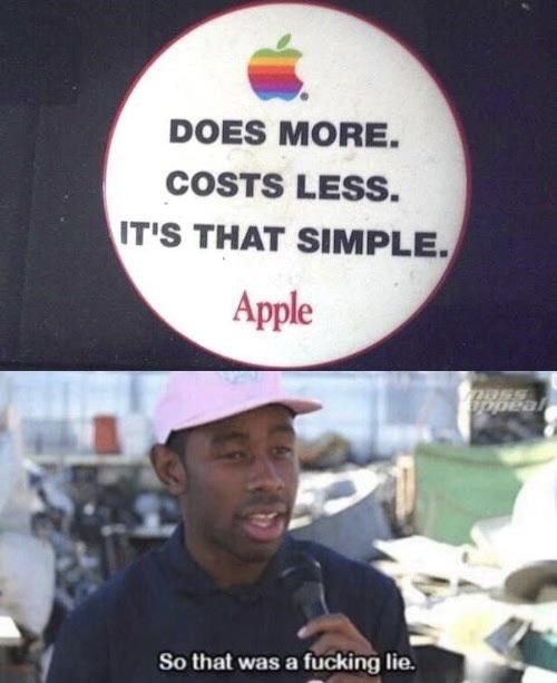 Text - DOES MORE. COSTS LESS. IT'S THAT SIMPLE Apple opeal So that was a fucking lie