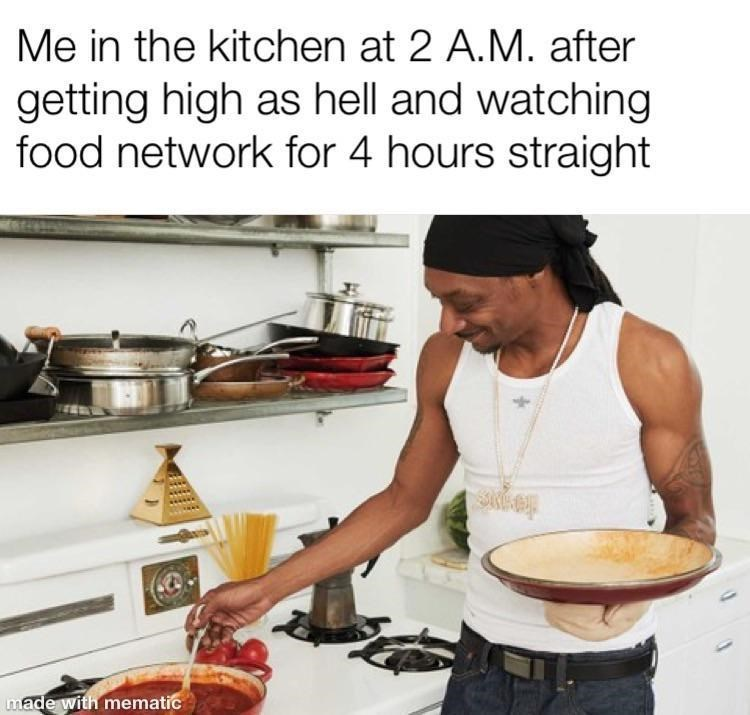 Cook - Me in the kitchen at 2 A.M. after getting high as hell and watching food network for 4 hours straight made with mematic