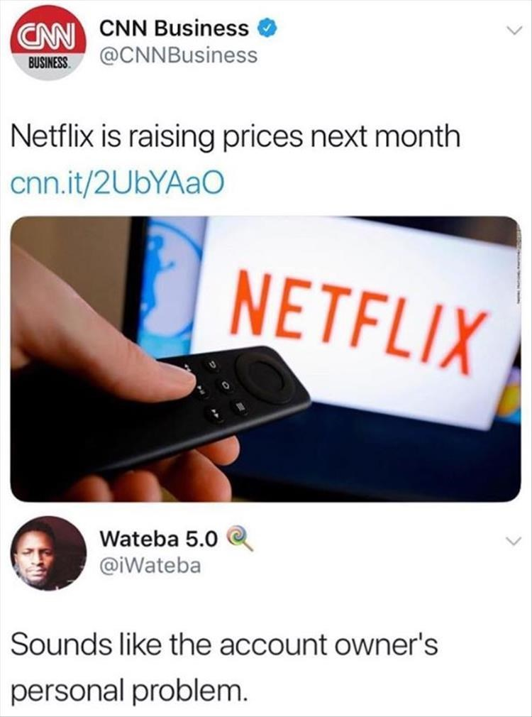 Text - CAN CNN Business @CNNBusiness BUSINESS Netflix is raising prices next month cnn.it/2UbYAaO NETFLIX Wateba 5.0 @iWateba Sounds like the account owner's personal problem.