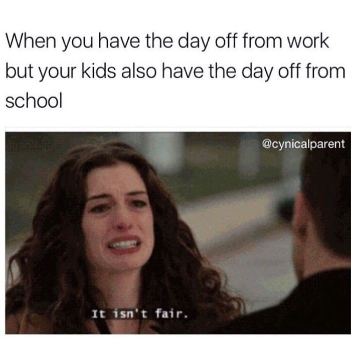 Facial expression - When you have the day off from work but your kids also have the day off from school @cynicalparent It isn't fair