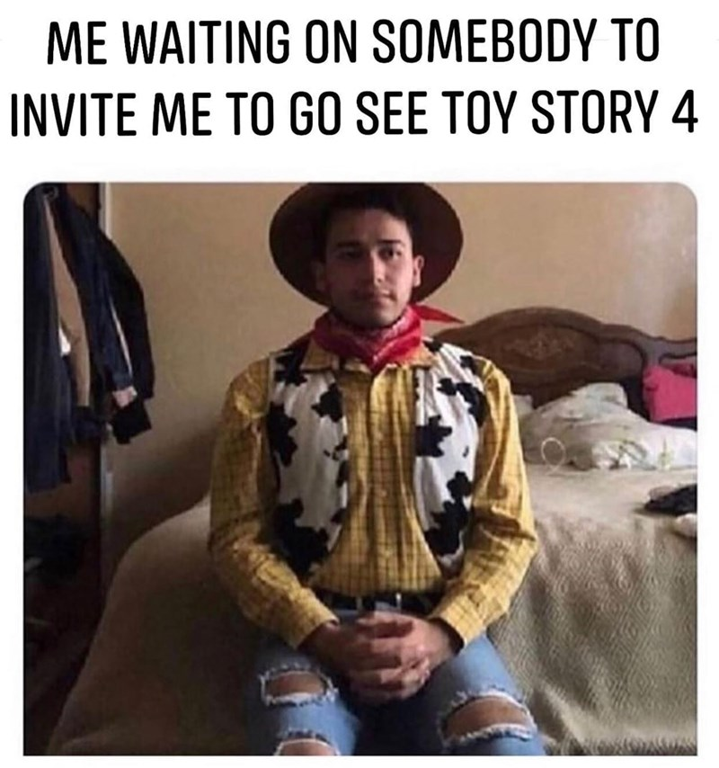 Cool - ME WAITING ON SOMEBODY TO INVITE ME TO GO SEE TOY STORY 4