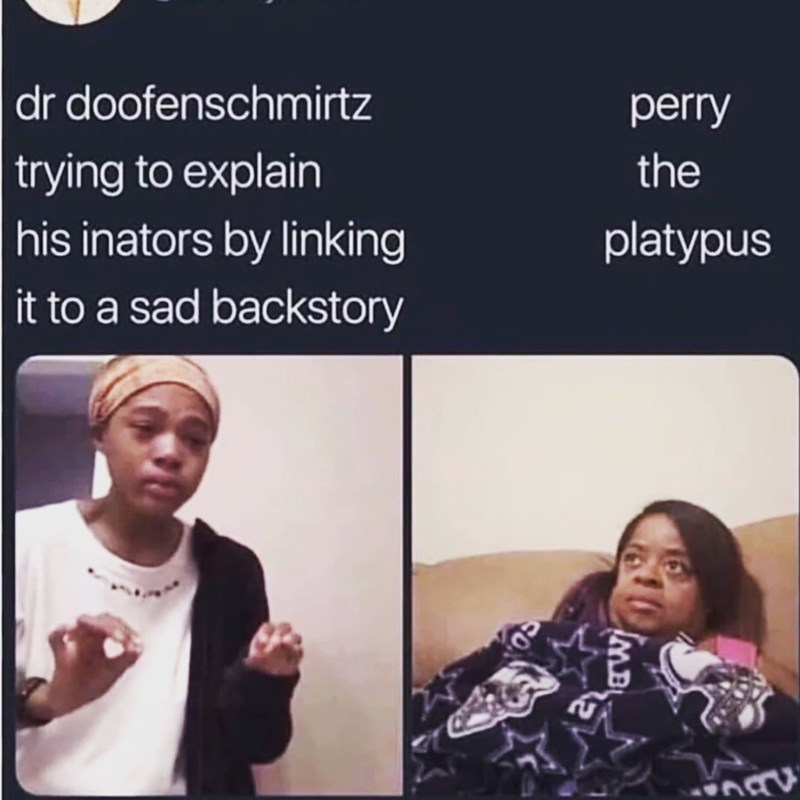 Facial expression - dr doofenschmirtz trying to explain |his inators by linking |it to a sad backstory perry the platypus MB