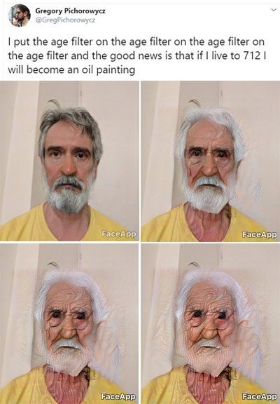 "Photoshop - ""I put the age filter on the age filter on the age filter on the age filter and the good news is that if I live to 712 will become an oil painting"""