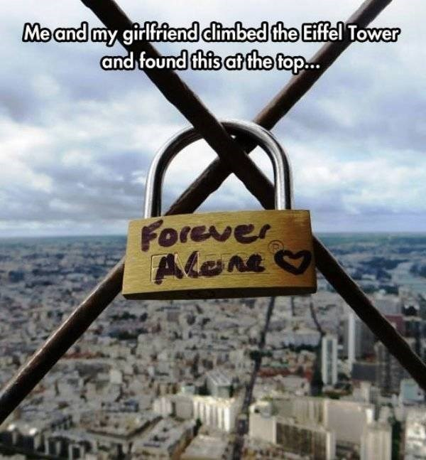 sad meme - Sky - Meand my girlfriend cimbed the Eiffel Tower and found this at the top... Forever Alene