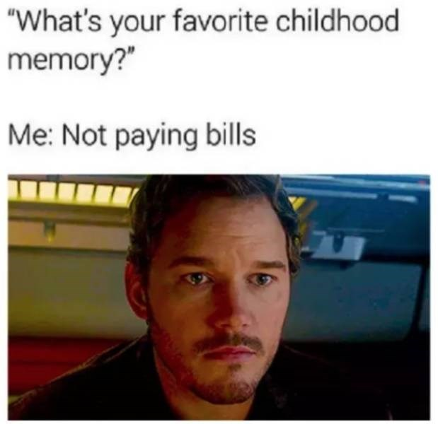 "sad meme - Face - ""What's your favorite childhood memory? Me: Not paying bills"