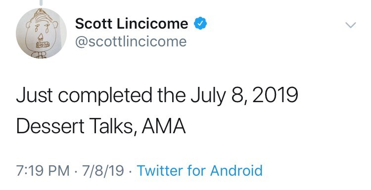 Text - Scott Lincicome @scottlincicome Just completed the July 8,2019 Dessert Talks, AMA 7:19 PM 7/8/19 Twitter for Android