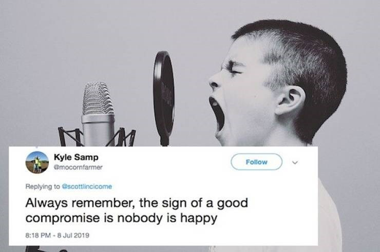 Microphone - Kyle Samp Follow mocornfarmer Replying to @scottlincicome Always remember, the sign of a good compromise is nobody is happy 8:18 PM-8 Jul 2019