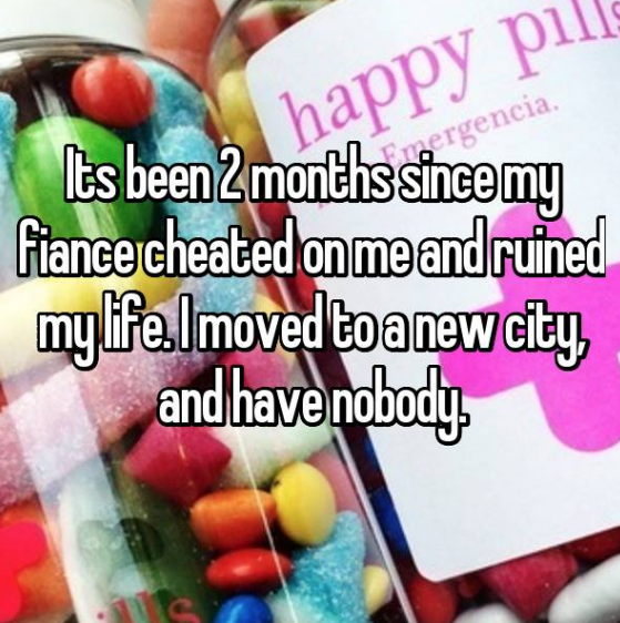 Font - happy pil Fiance cheated on me and ruined my life.Imoved toanew city, and have nobody Its been 2months sincemy ergencia.