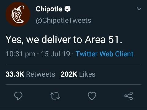 Text - Chipotle @ChipotleTweets Yes, we deliver to Area 51. 10:31 pm 15 Jul 19 Twitter Web Client 33.3K Retweets 202K Likes