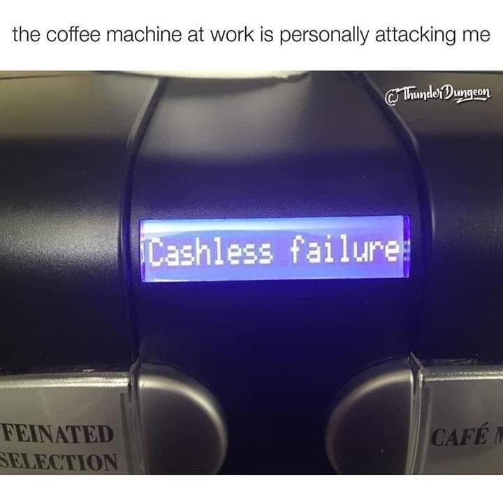 Electronic device - the coffee machine at work is personally attacking me ThundeDungcon Cashless failure FEINATED SELECTION CAFE