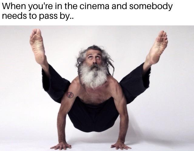 Physical fitness - When you're in the cinema and somebody needs to pass by..