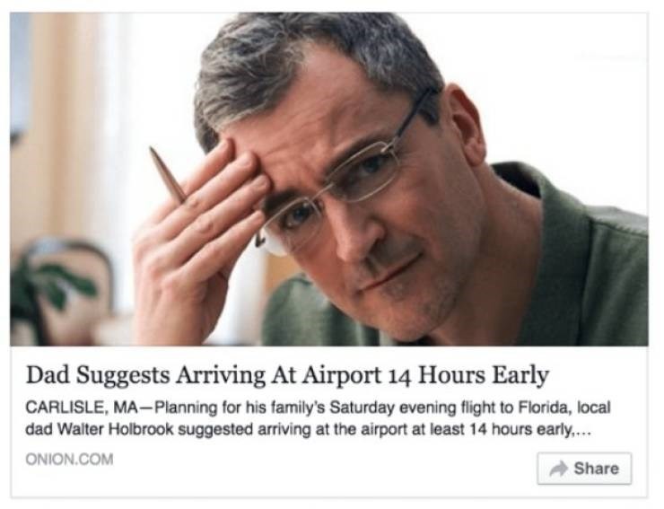 Facial expression - Dad Suggests Arriving At Airport 14 Hours Early CARLISLE, MA-Planning for his family's Saturday evening flight to Florida, local dad Walter Holbrook suggested arriving at the airport at least 14 hours early... ONION.COM Share