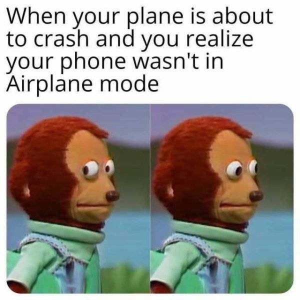 """Meme - """"When your plane is about to crash and you realize your phone wasn't in Airplane mode"""""""