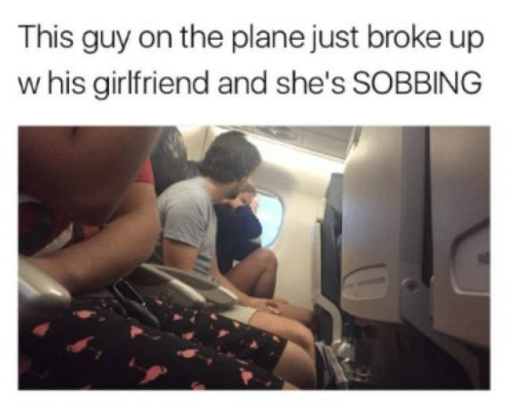 Text - This guy on the plane just broke up w his girlfriend and she's SOBBING