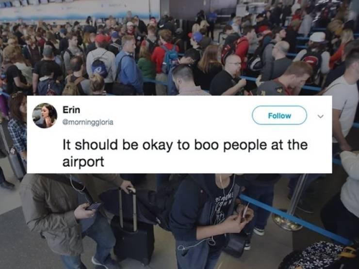 People - Erin Follow emorninggloria It should be okay to boo people airport