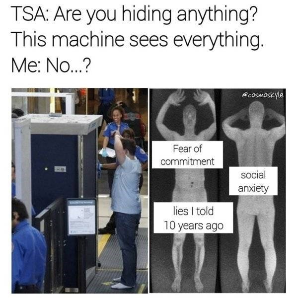 Text - TSA: Are you hiding anything? This machine sees everything. Me: No..? cosmoskyle Fear of commitment social anxiety lies I told 10 years ago