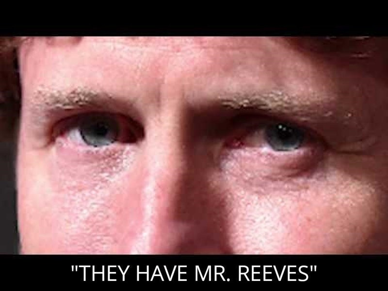 "Face - ""THEY HAVE MR. REEVES"""