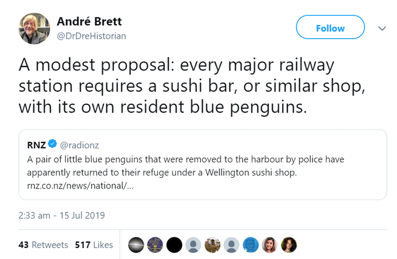 penguins in sushi shop - Text - André Brett Follow @DrDreHistorian A modest proposal: every major railway station requires a sushi bar, or similar shop, with its own resident blue penguins. RNZ @radionz A pair of little blue penguins that were removed to the harbour by police have apparently returned to their refuge under a Wellington sushi shop. rnz.co.nz/news/national/... 2:33 am - 15 Jul 2019 43 Retweets 517 Likes