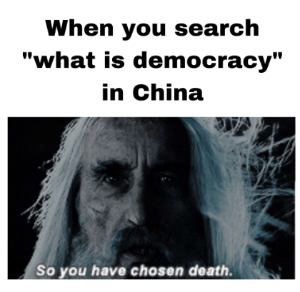 """saruman - Text - When you search """"what is democracy"""" in China So you have chosen death."""