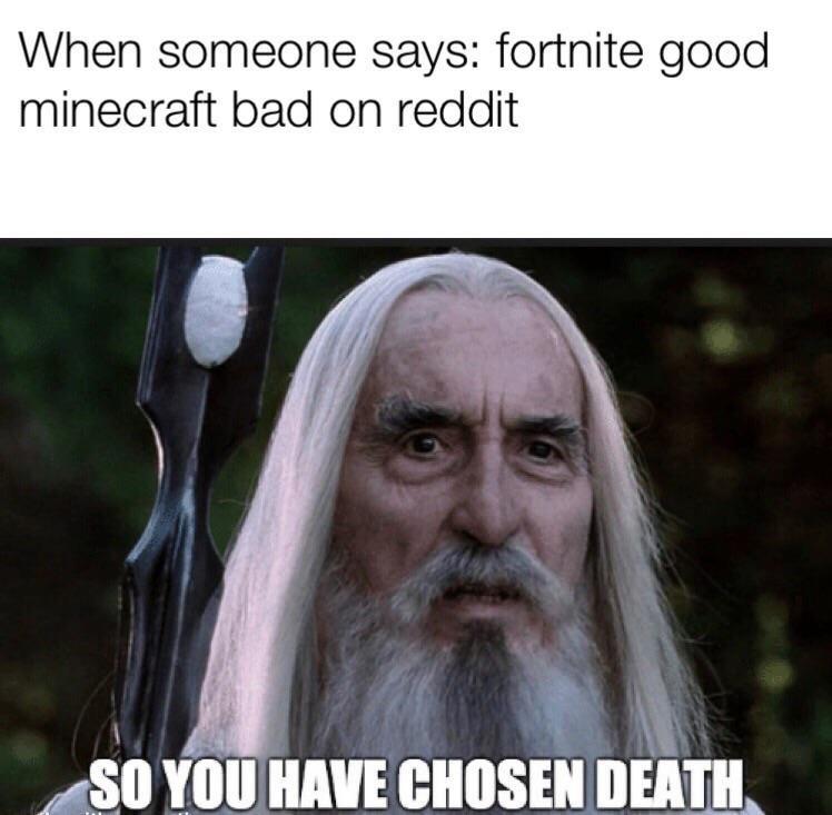 saruman - Forehead - When someone says: fortnite good minecraft bad on reddit SO YOU HAVE CHOSEN DEATH