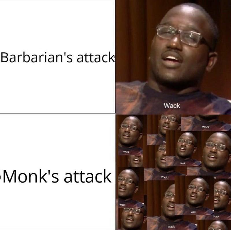 Face - Barbarian's attack Wack Wack Wi Weck Wach Monk's attack Wack Wack Wack Wack Wack