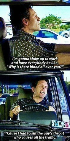 """Windshield - I'm gonna show up to work and have everybody be like, """"Why is there blood all over you?"""" 16 2 Thad to slit the guy's throat who causes all the traffic!"""