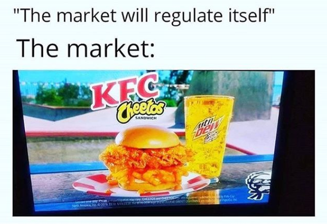 Funny meme about the market regulating itself, kentucky fried chicken cheeto sandwich.