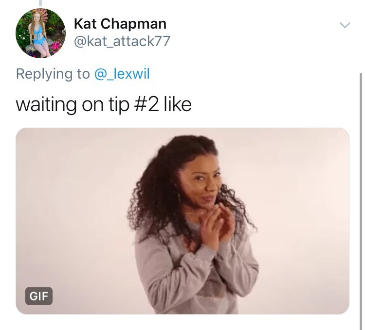 Text - Kat Chapman @kat_attack77 Replying to @lexwil waiting on tip #2 like GIF