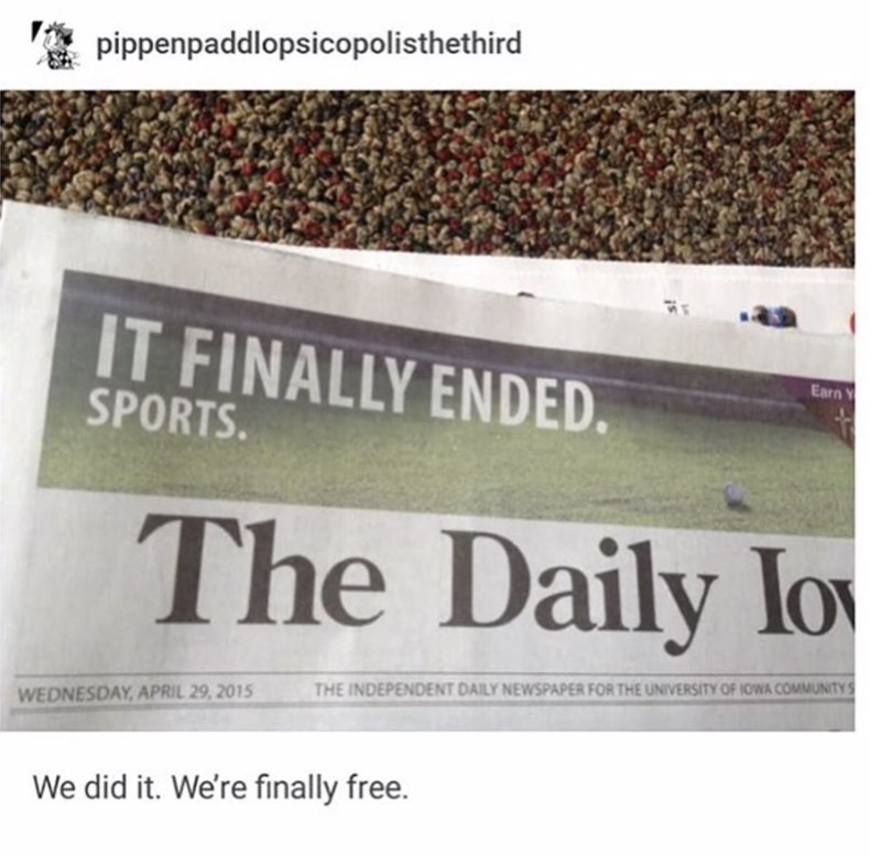 Text - pippenpaddlopsicopolisthethird IT FINALLY ENDED. Earn SPORTS. The Daily lo NIVERSITY OF IOWA COMMUNITY THE INDEPENDENT DAILY NEWSPAPER FOR THE UNIY WEDNESDAY, APRIL 29, 2015 We did it. We're finally free.