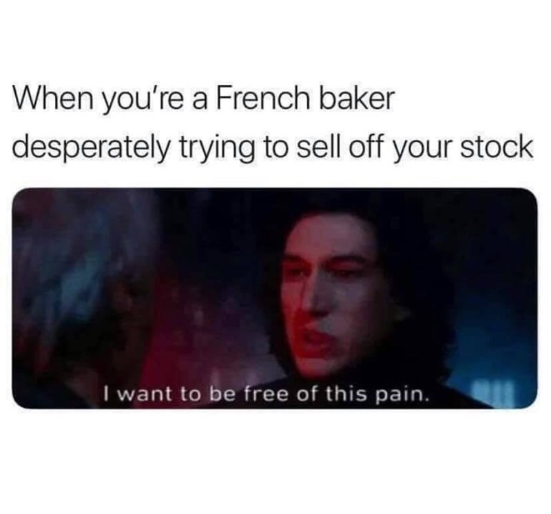 Text - When you're a French baker desperately trying to sell off your stock I want to be free of this pain.