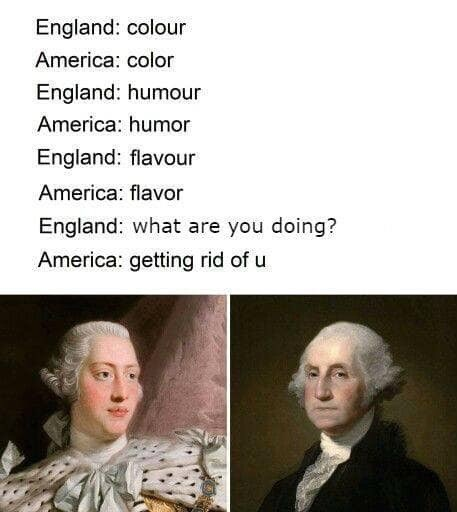 Facial expression - England: colour America: color England: humour America: humor England: flavour America: flavor England: what are you doing? America: getting rid of u