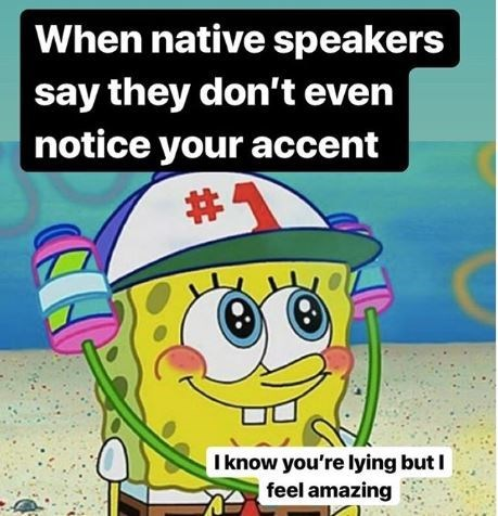 Cartoon - When native speakers say they don't even notice your accent # I know you're lying butI feel amazing