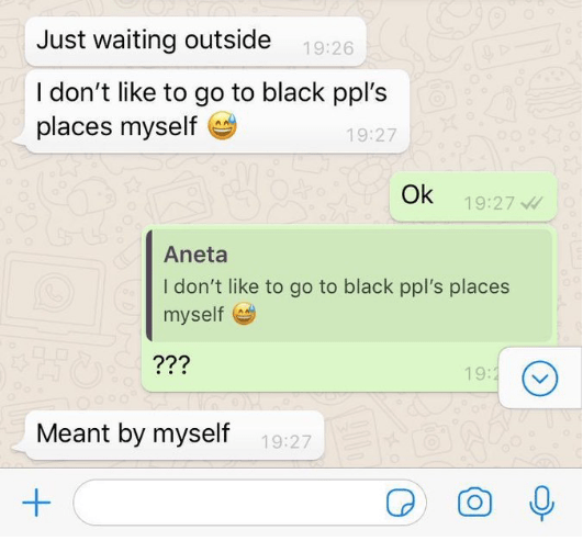Text - Just waiting outside 19:26 I don't like to go to black ppl's places myself 19:27 Ok 19:27 Aneta I don't like to go to black ppl's places myself ??? 19: Meant by myself 19:27 O +