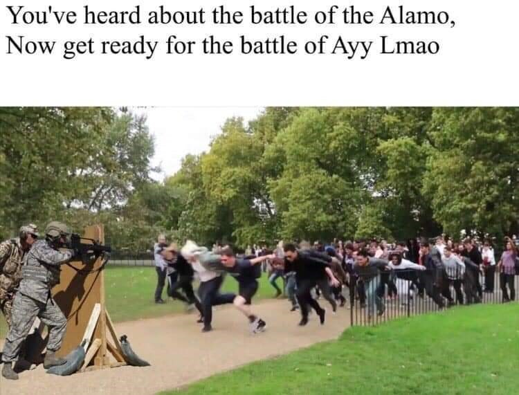 Community - You've heard about the battle of the Alamo, Now get ready for the battle of Ayy Lmao