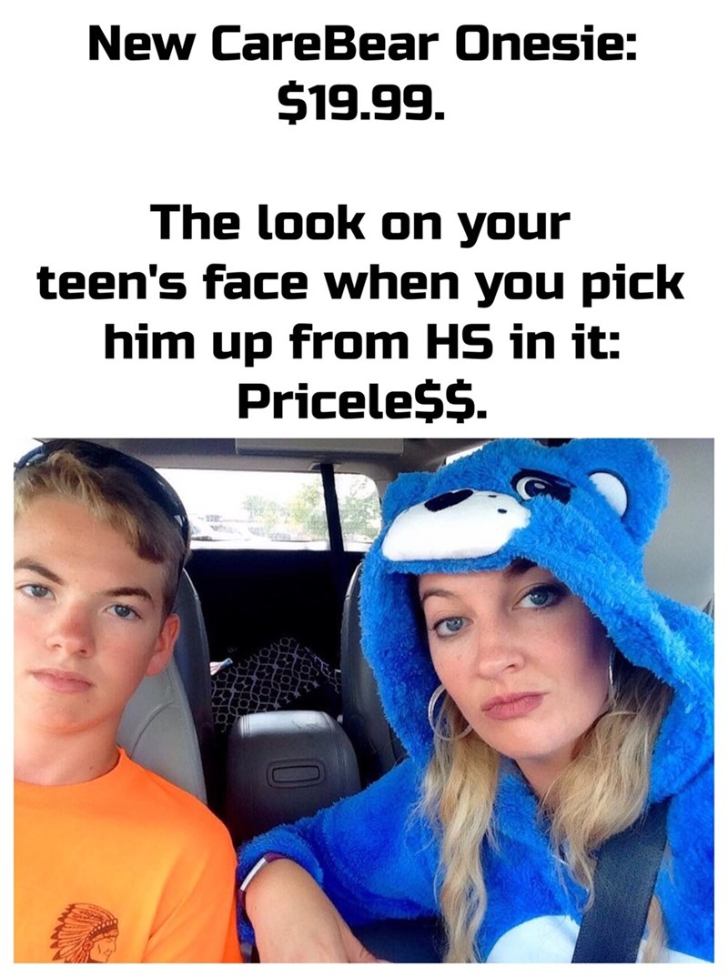 Text - New CareBear Onesie: $19.99. The look on your teen's face when you pick him up from HS in it: Pricele$$.