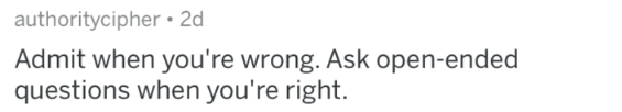 marriage advice - Text - authoritycipher.2d Admit when you're wrong. Ask open-ended questions when you're right.