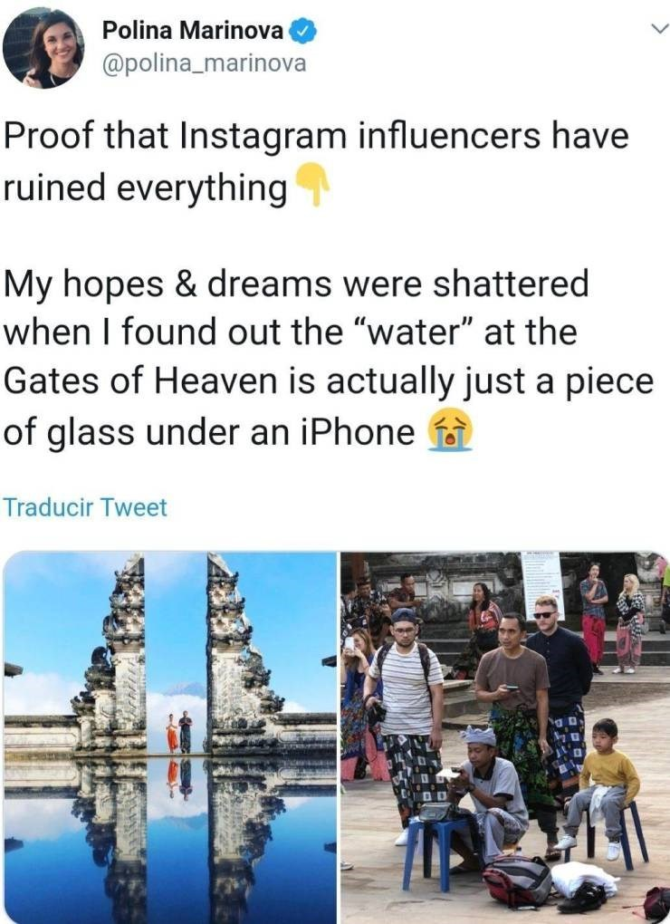 """Text - Polina Marinova @polina_marinova Proof that Instagram influencers have ruined everything My hopes & dreams were shattered when I found out the """"water"""" at the Gates of Heaven is actually just a piece of glass under an iPhone Traducir Tweet"""