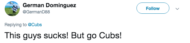 Text - German Dominguez Follow @GermanD88 Replying to @Cubs This guys sucks! But go Cubs!